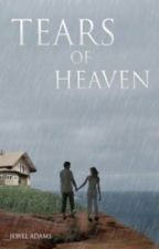 Tears of Heaven - A Love Story by jewela