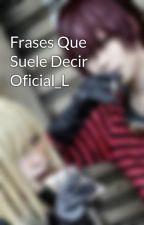 Frases Que Suele Decir Oficial_L by Somos_M_y_R
