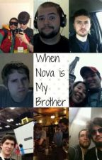 When Nova is my brother by angelstheyrefalling
