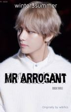Mr Arrogant Book Three  by winter3summer