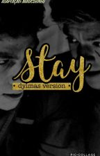 stay • dylmas version • by sangsmatters