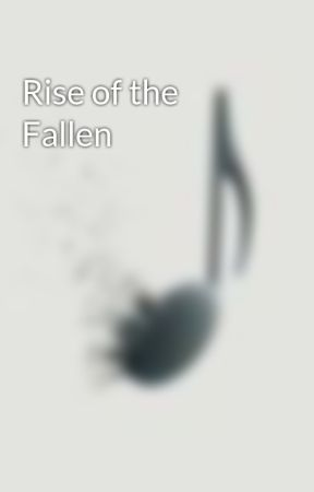 Rise of the Fallen by IlliteratePoet
