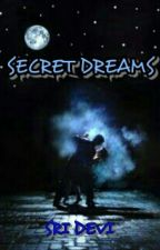 SECRET DREAMS by sridevisa