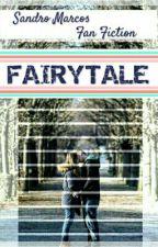 Fairytale (Sandro Marcos Fan Fiction) by LoveGurl07