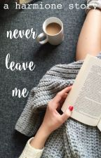 never leave me ☾harmione  by chickengirl02