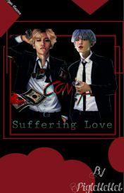 Suffering Love(Rated M) by Pigletletlet