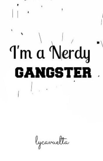 I'm a Nerdy Gangster