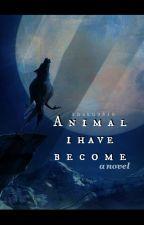Animal I have become by Shoku9510