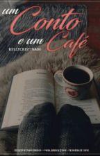 Um Conto E Um Café by kellycristina06