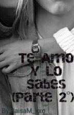 Te Amo Y Lo Sabes (Parte 2°) COMPLETA  by xxoAnonima00