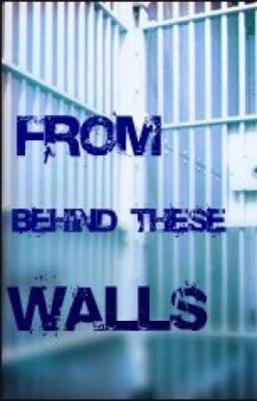 From Behind These Walls