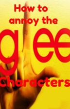 How to annoy the Glee characters by XxIm_Just_MexX
