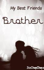 My Best Friends Brother by ItzCheyCheyz