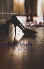 Hardcore Blush #Wattys2016 by KellyKohler