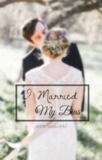I Married My Bias.