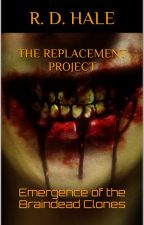 The Replacement Project: Emergence of the Braindead Clones by Riksta10001