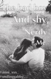 The Bad Boy and Shy  Nerdy Me by SmilingGabby