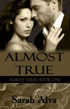 Almost True (Book One) [Completed] #SYTYCW15 by Sarah_A_