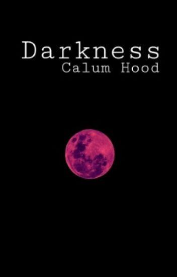 Darkness//Calum Hood
