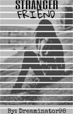 Stranger friend by Dreaminator98