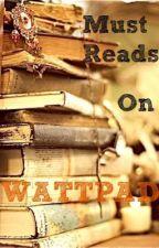 Must Reads On Wattpad by Darkice272