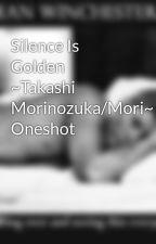 Silence Is Golden ~Takashi Morinozuka/Mori~ Oneshot by LyssandraCole