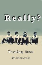 Really? | Texting 5sos by LovelyZenny