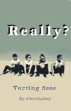 Really? | Texting 5sos by AlexxLukey