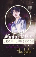 • Minha V1da • | BTS Jeon Jungkook •Livro1•  (ajustando) by Judipi