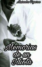 Memorias De Un Idiota. by Alexandra__Figueroa