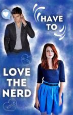 Have to Love the Nerd. by kathlynntran504