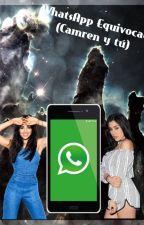 WhatsApps Equivocado(Camren Y Tu) by vxmpirexlc