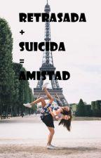 Retrasada+Suicida=Amistad by Las_Luchis