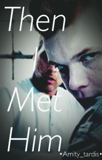 Then I Met Him // Jerome Valeska