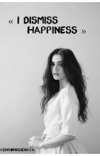 « I dismiss happiness » by chroniquenaya