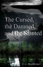 The Cursed, the Damned and the Sainted by MsHawthrone