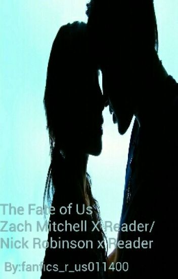 The Fate of Us Zach Mitchell X Reader/ Nick Robinson x Reader