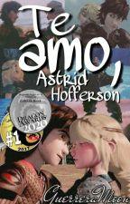 Te amo, Astrid Hofferson by GuerreraMoon