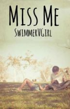 Miss Me (Wattys2016) by SwimmerVGirl