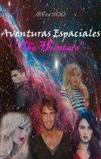 "Aventuras Espaciales: ""The Hunters"" by Fer500"