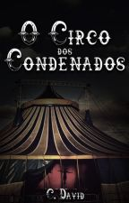 O Circo dos Condenados (Em Pausa)  by CinthiaDavid