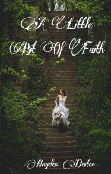 A Little Bit of Faith by ComeWakeMeUp