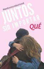 Juntos Sin Importar Qué (Elchuiucal Y Tú) by weirddreamily