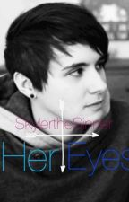 Her eyes, Dan Howell X Reader by SkylertheSinner