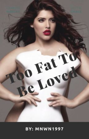 Too fat to be loved by mnwn1997