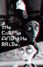 """The Corpse and The Bride"". Tim Burton's: The Corpse Bride AU. by MarucaTrejo"