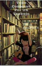 Todo Comenzo Por Un Trabajo-adrianette by DreamAniki