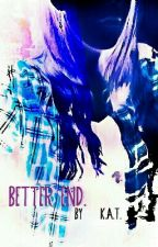 Better End. [#wattys2016] by jujitsu17