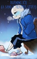 Burning Ice (A Sans X Reader Story) by aftertale_sans7