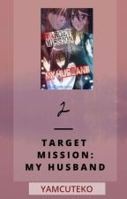 TARGET MISSION: MY HUSBAND (AMSW BOOK 2) by YamCuteko